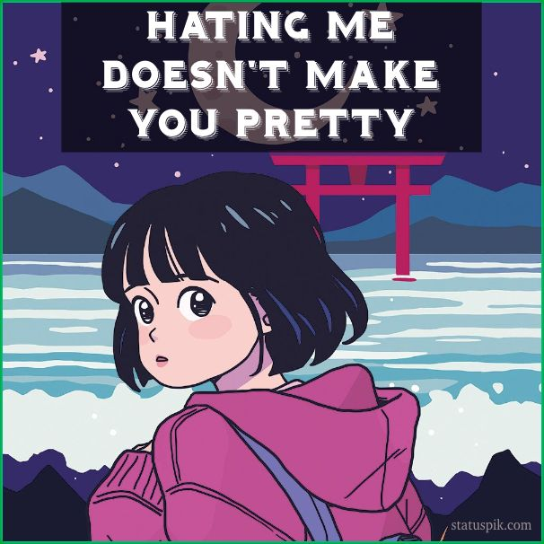 Hating me doesn't make you pretty