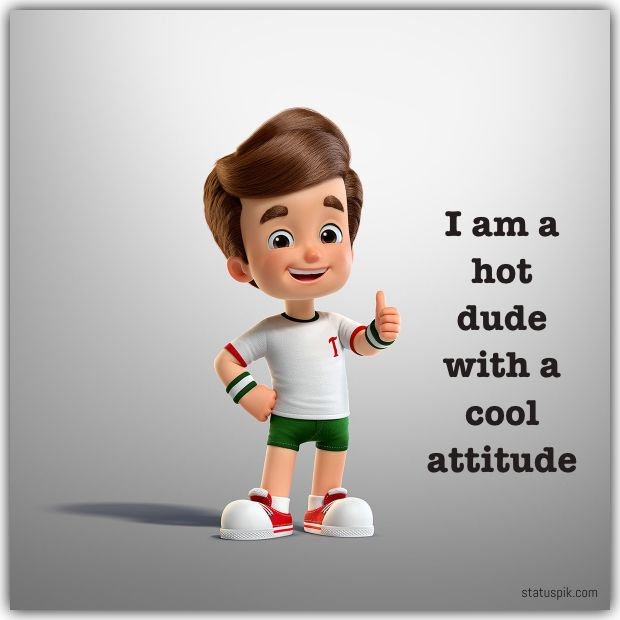 I am a hot dude with a cool attitude