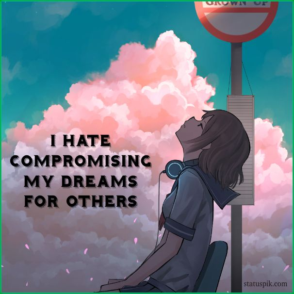I hate compromising my dreams for others